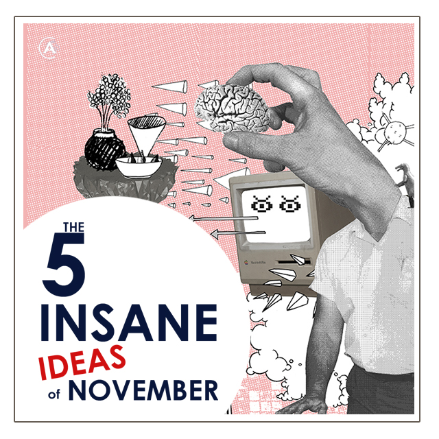 The 5 Insane Ideas of November
