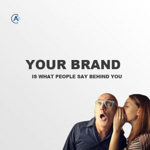 Your Brand is What People say behind you