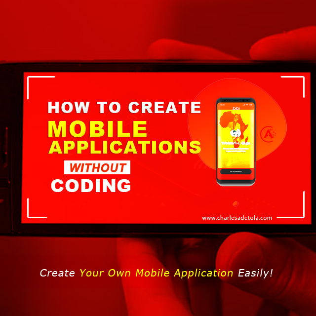 How to create mobile applications without coding by Charles adetola
