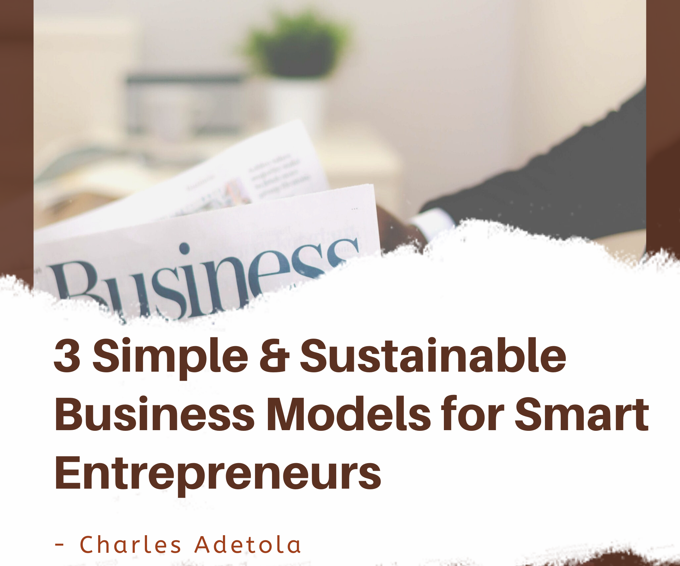 3 Simple & Sustainable Business Models for Smart Entrepreneurs - Free Product /Advertising - Freemium /Premium - Interdependent Product / Onetime- Recurrent