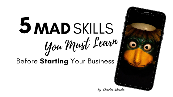 5 MAd Skills You Must LEarn Before Starting Your Business