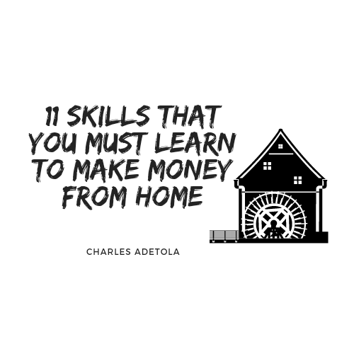 11 skills yiu must learn to earn money from hopme today